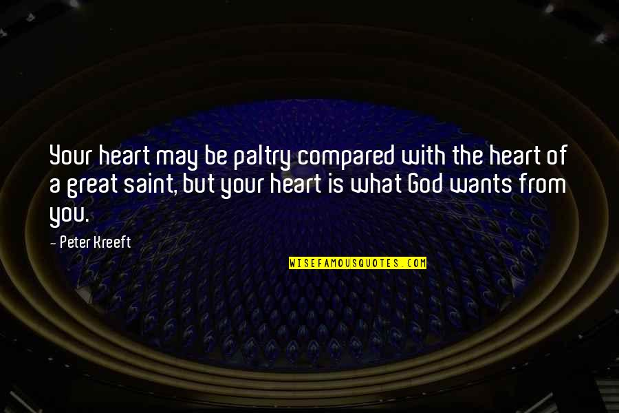 Paltry Quotes By Peter Kreeft: Your heart may be paltry compared with the