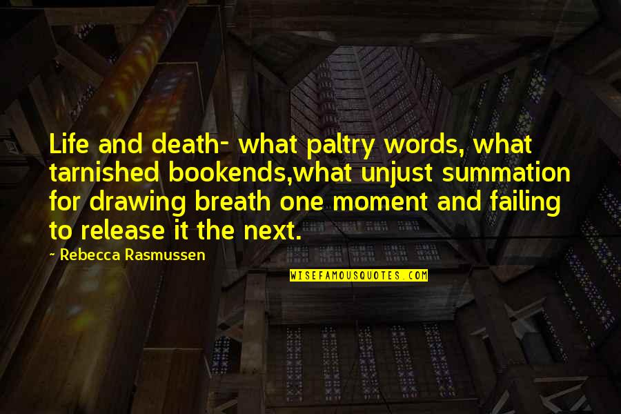 Paltry Quotes By Rebecca Rasmussen: Life and death- what paltry words, what tarnished