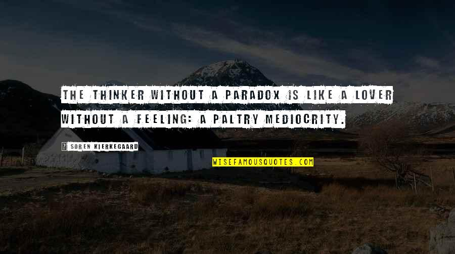 Paltry Quotes By Soren Kierkegaard: The thinker without a paradox is like a