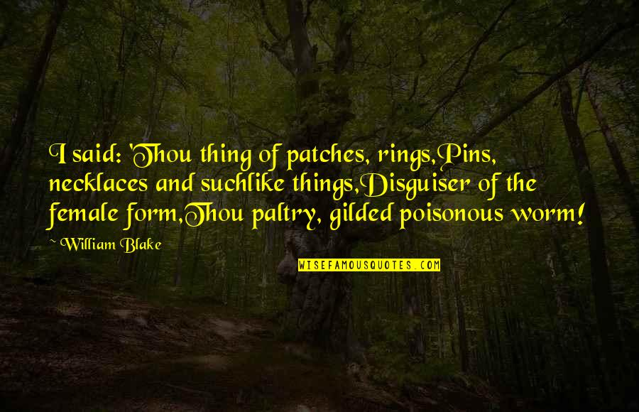 Paltry Quotes By William Blake: I said: 'Thou thing of patches, rings,Pins, necklaces