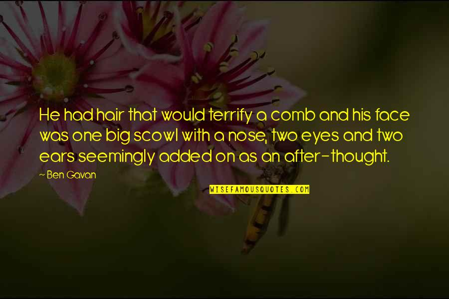 Pam Beaufort Quotes By Ben Gavan: He had hair that would terrify a comb
