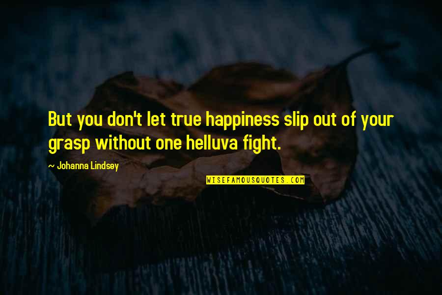 Pam Beaufort Quotes By Johanna Lindsey: But you don't let true happiness slip out