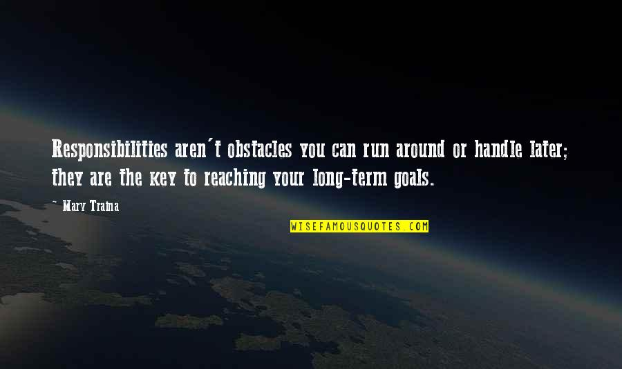 Pam Beaufort Quotes By Mary Traina: Responsibilities aren't obstacles you can run around or