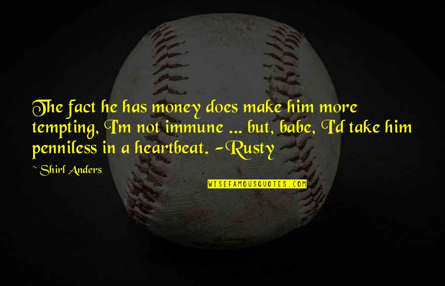 Pam Beaufort Quotes By Shirl Anders: The fact he has money does make him