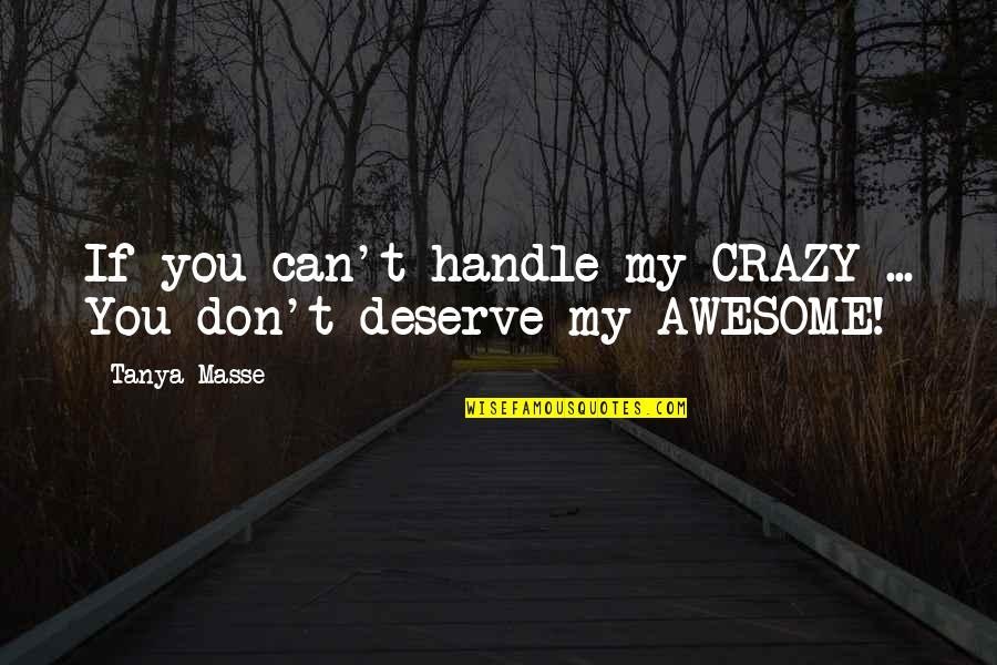 Pam Beaufort Quotes By Tanya Masse: If you can't handle my CRAZY ... You