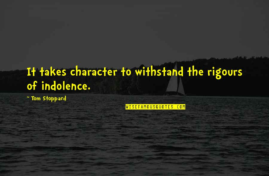 Pam Beaufort Quotes By Tom Stoppard: It takes character to withstand the rigours of