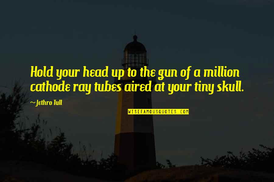 Pambabalewala Quotes By Jethro Tull: Hold your head up to the gun of