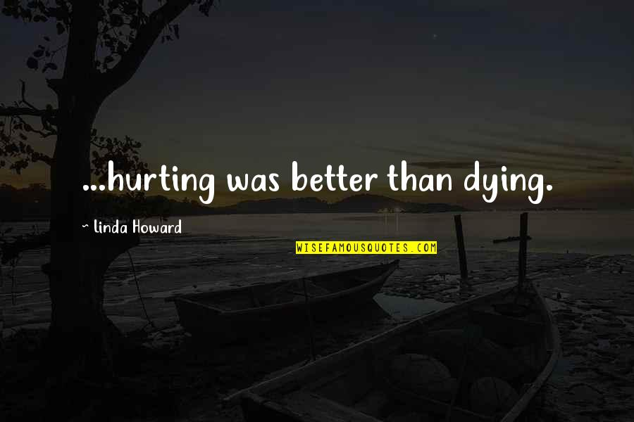 Pambabalewala Quotes By Linda Howard: ...hurting was better than dying.