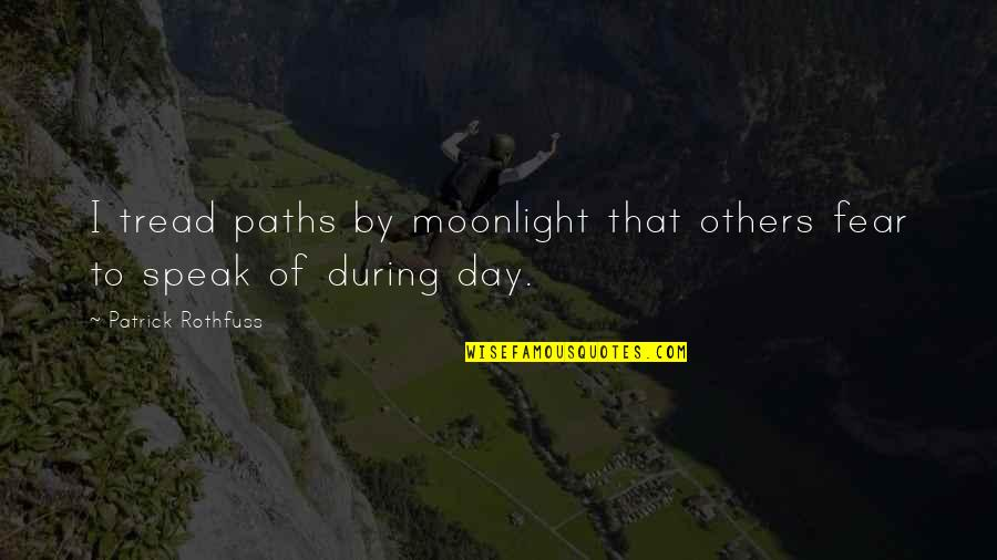Pambabalewala Quotes By Patrick Rothfuss: I tread paths by moonlight that others fear