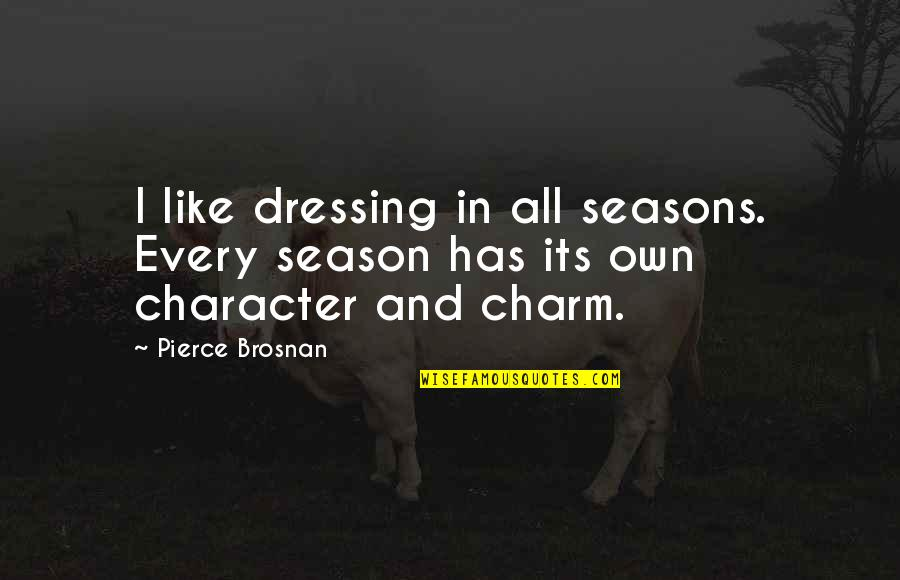 Pambabalewala Quotes By Pierce Brosnan: I like dressing in all seasons. Every season