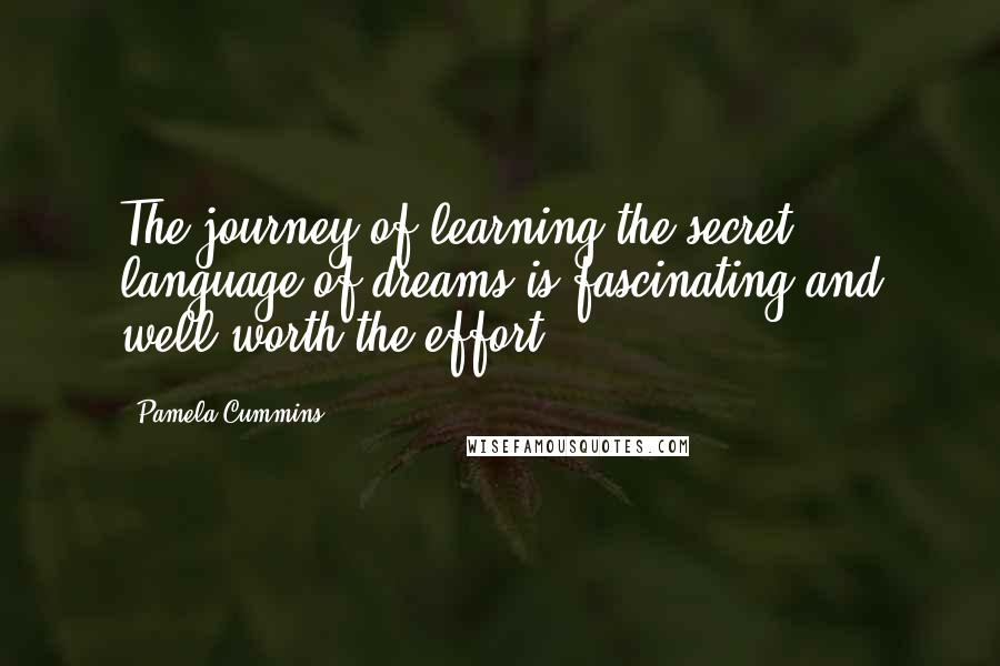 Pamela Cummins quotes: The journey of learning the secret language of dreams is fascinating and well worth the effort.