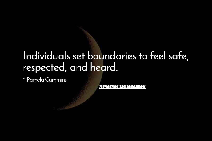 Pamela Cummins quotes: Individuals set boundaries to feel safe, respected, and heard.