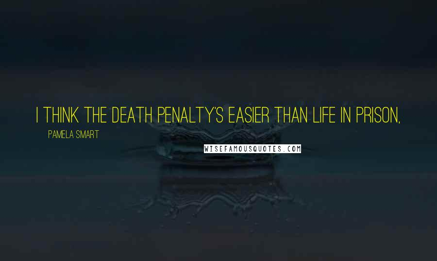 Pamela Smart quotes: I think the death penalty's easier than life in prison,