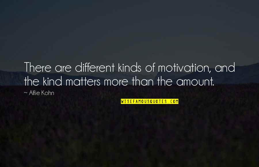 Pamela Winchell Quotes By Alfie Kohn: There are different kinds of motivation, and the