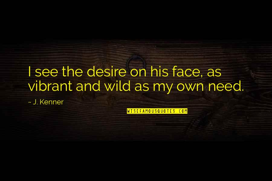 Pamela Winchell Quotes By J. Kenner: I see the desire on his face, as