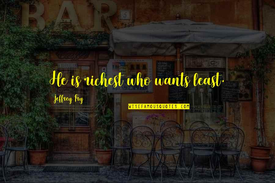 Pamela Winchell Quotes By Jeffrey Fry: He is richest who wants least.