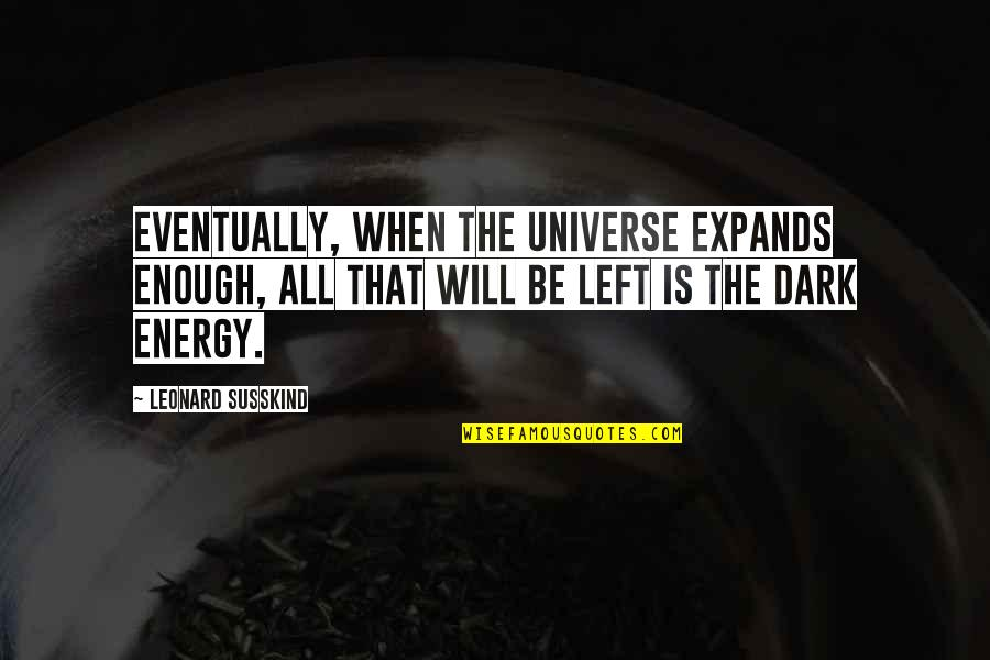 Pamela Winchell Quotes By Leonard Susskind: Eventually, when the universe expands enough, all that