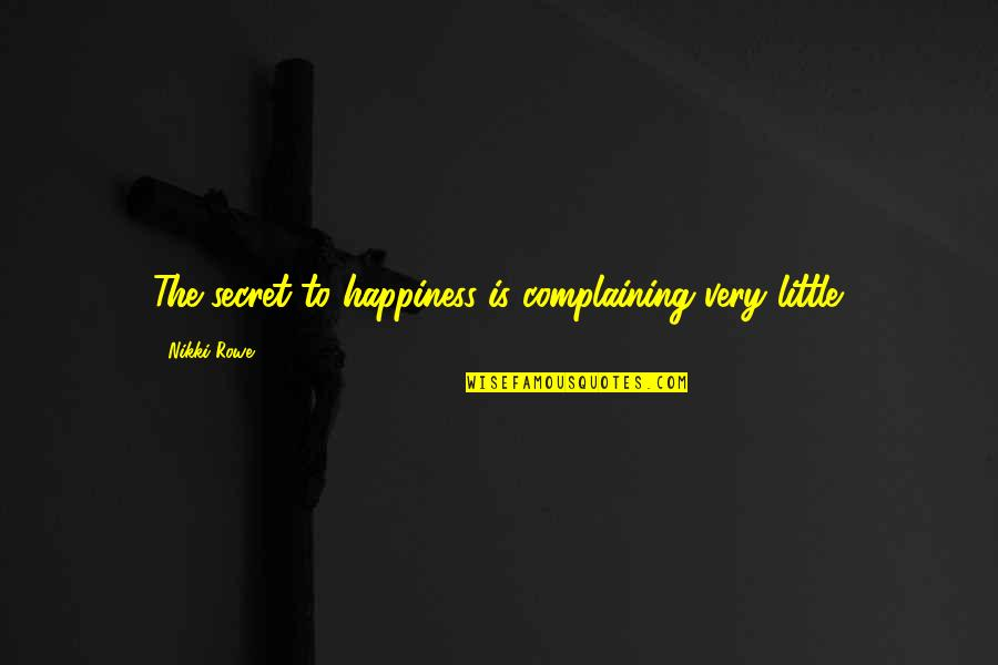 Pamela Winchell Quotes By Nikki Rowe: The secret to happiness is complaining very little.