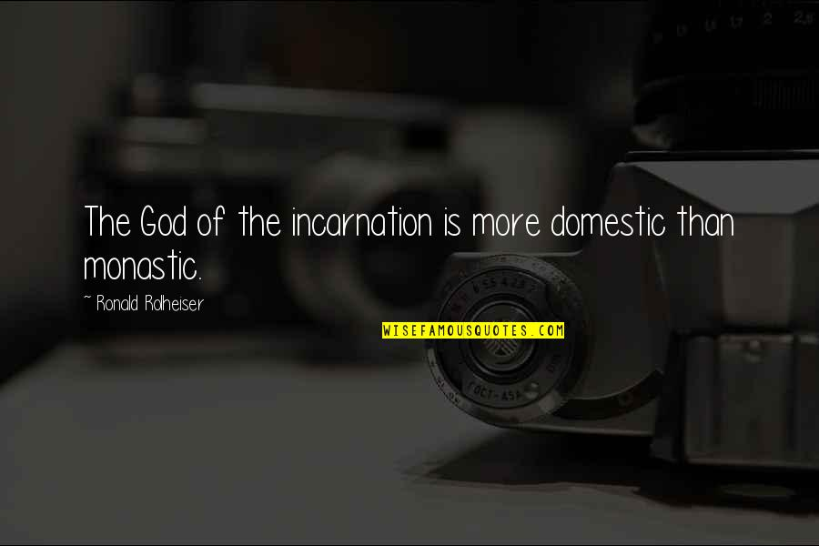 Pamela Winchell Quotes By Ronald Rolheiser: The God of the incarnation is more domestic