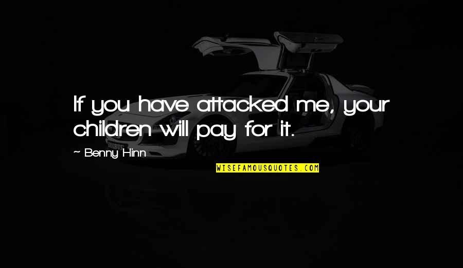 Pamphlets Quotes By Benny Hinn: If you have attacked me, your children will