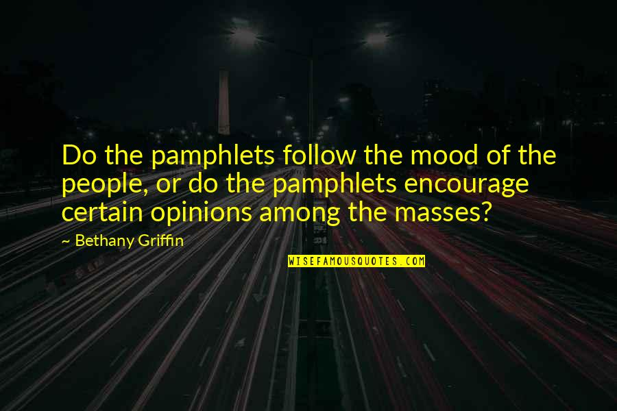 Pamphlets Quotes By Bethany Griffin: Do the pamphlets follow the mood of the
