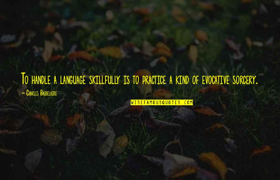 Pamphlets Quotes By Charles Baudelaire: To handle a language skillfully is to practice