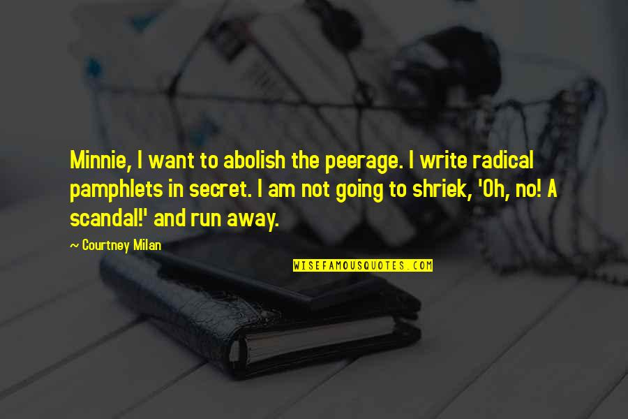 Pamphlets Quotes By Courtney Milan: Minnie, I want to abolish the peerage. I