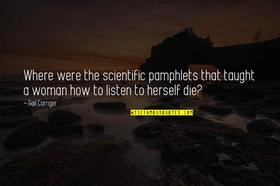 Pamphlets Quotes By Gail Carriger: Where were the scientific pamphlets that taught a