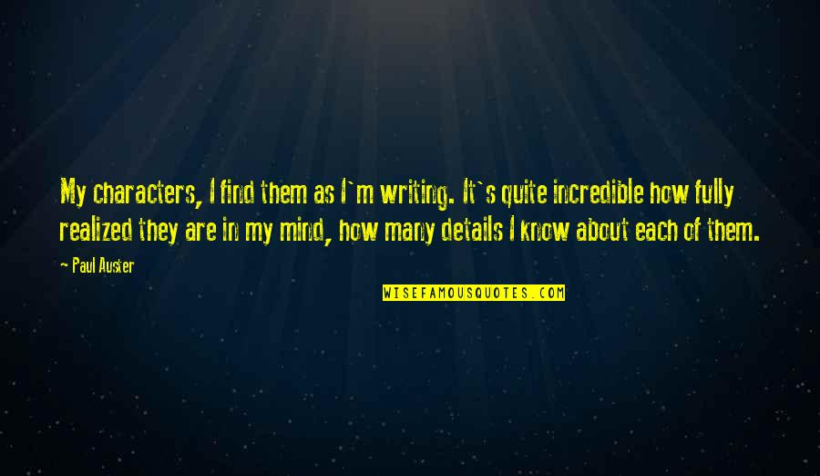 Pamphlets Quotes By Paul Auster: My characters, I find them as I'm writing.
