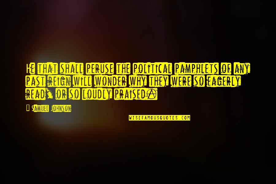 Pamphlets Quotes By Samuel Johnson: He that shall peruse the political pamphlets of