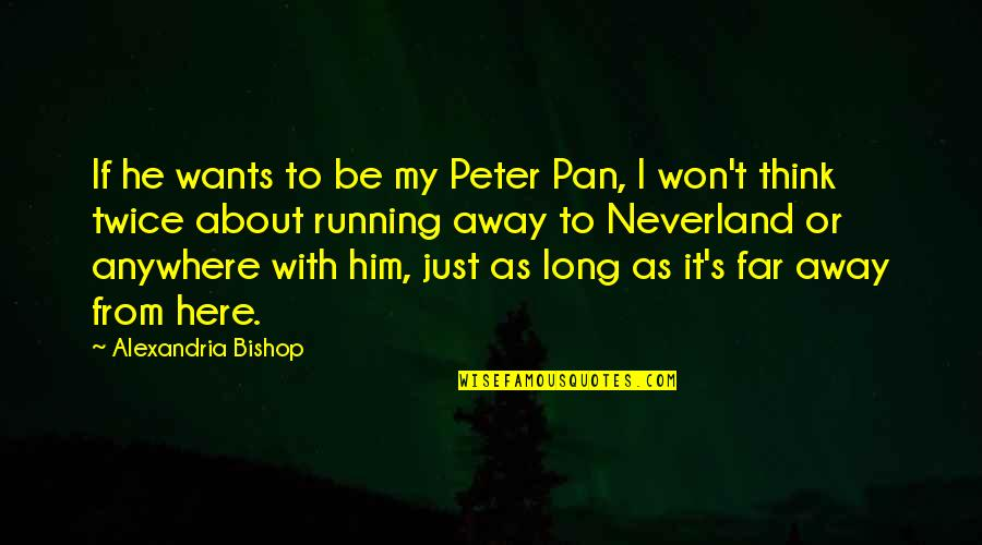 Pan Quotes By Alexandria Bishop: If he wants to be my Peter Pan,