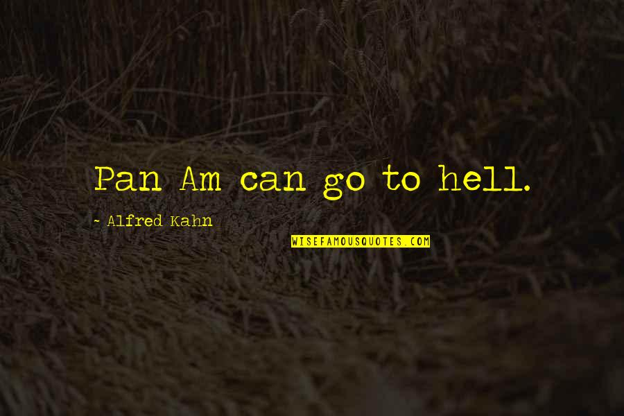 Pan Quotes By Alfred Kahn: Pan Am can go to hell.