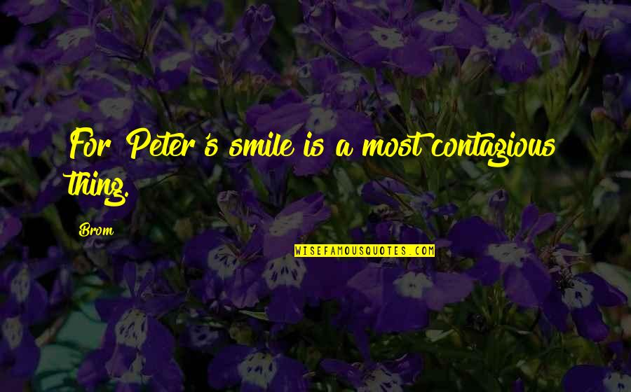 Pan Quotes By Brom: For Peter's smile is a most contagious thing.