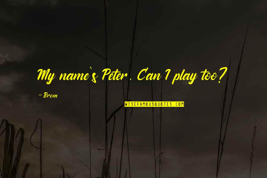 Pan Quotes By Brom: My name's Peter. Can I play too?