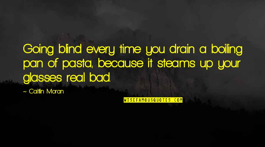Pan Quotes By Caitlin Moran: Going blind every time you drain a boiling