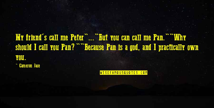 """Pan Quotes By Cameron Jace: My friend's call me Peter""""...""""But you can call"""
