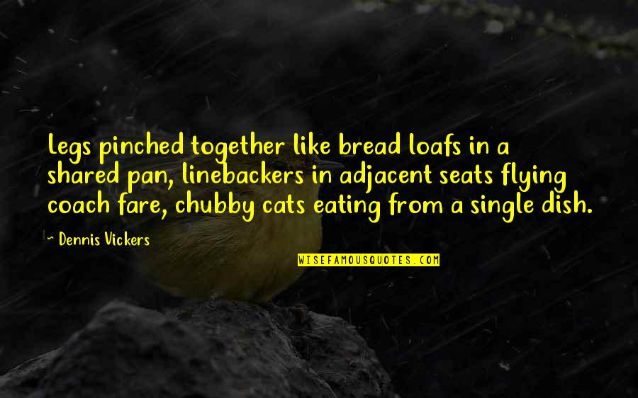 Pan Quotes By Dennis Vickers: Legs pinched together like bread loafs in a
