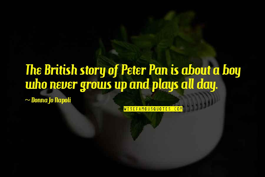 Pan Quotes By Donna Jo Napoli: The British story of Peter Pan is about