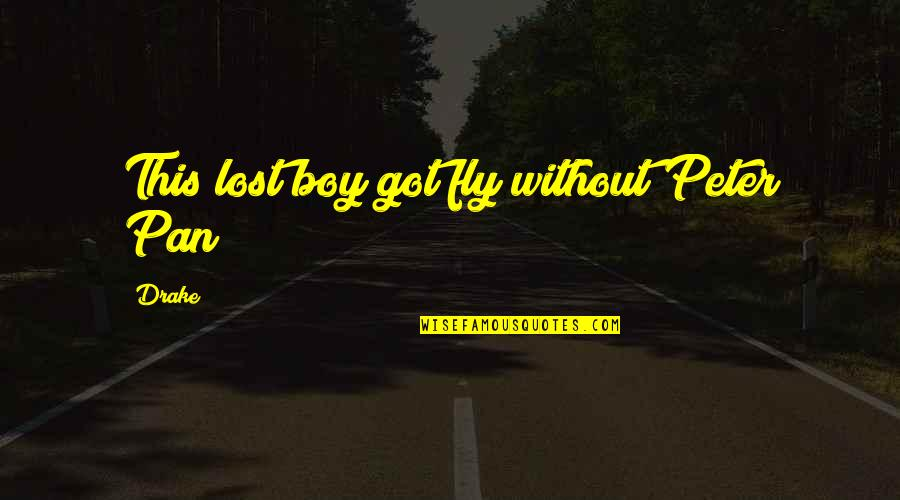 Pan Quotes By Drake: This lost boy got fly without Peter Pan