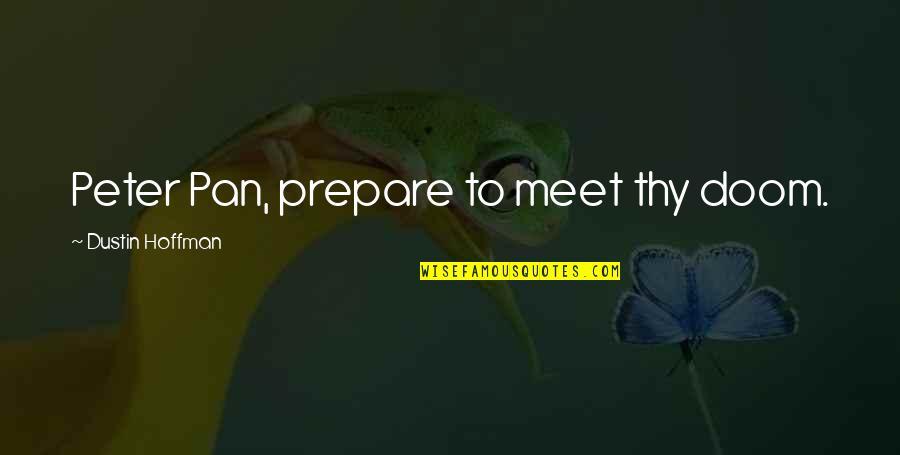 Pan Quotes By Dustin Hoffman: Peter Pan, prepare to meet thy doom.