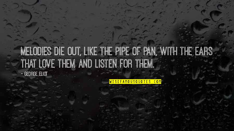 Pan Quotes By George Eliot: Melodies die out, like the pipe of Pan,