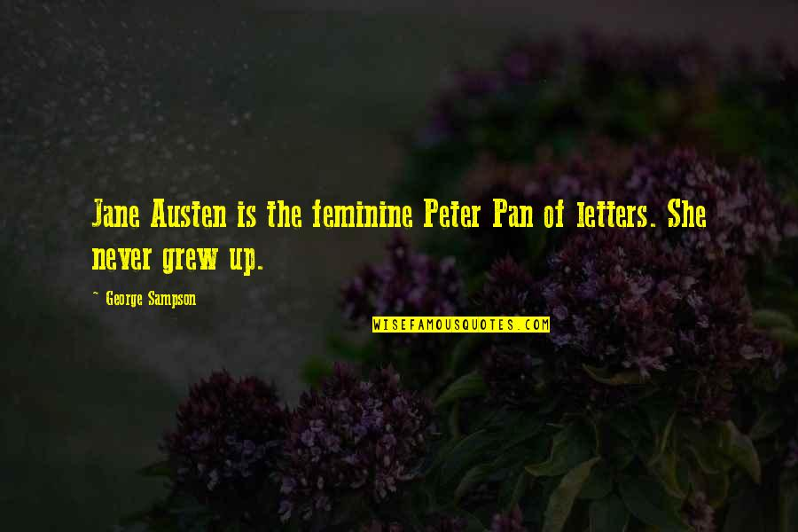 Pan Quotes By George Sampson: Jane Austen is the feminine Peter Pan of