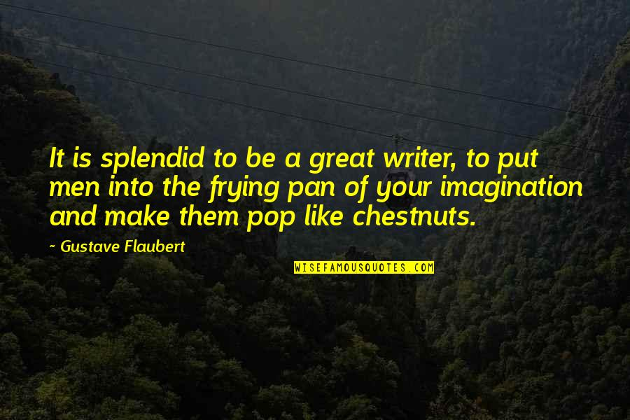 Pan Quotes By Gustave Flaubert: It is splendid to be a great writer,