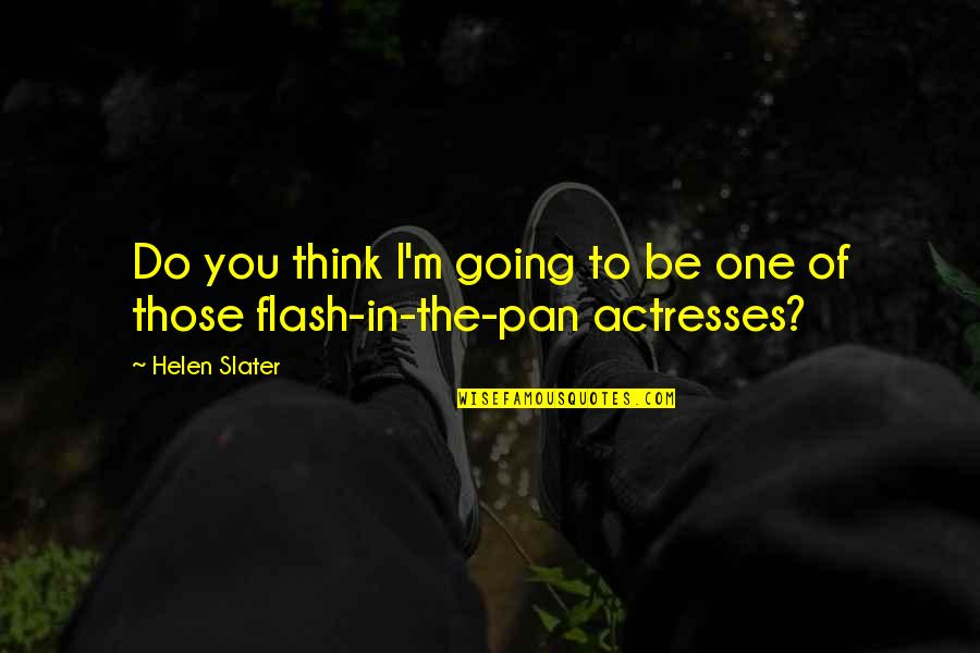 Pan Quotes By Helen Slater: Do you think I'm going to be one
