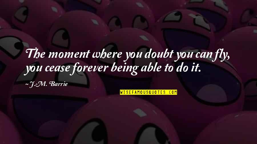 Pan Quotes By J.M. Barrie: The moment where you doubt you can fly,