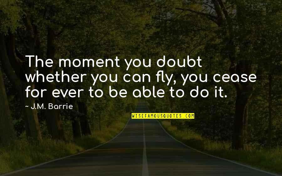 Pan Quotes By J.M. Barrie: The moment you doubt whether you can fly,