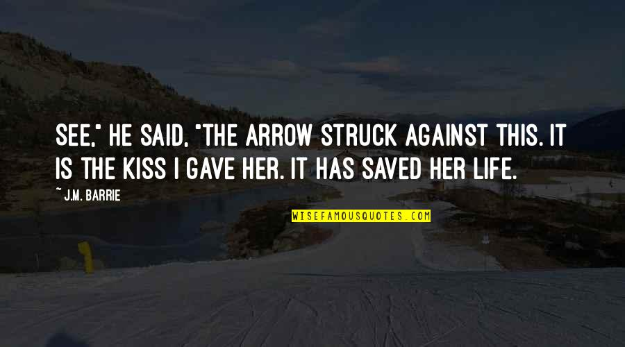 """Pan Quotes By J.M. Barrie: See,"""" he said, """"the arrow struck against this."""