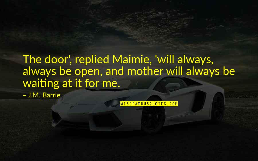 Pan Quotes By J.M. Barrie: The door', replied Maimie, 'will always, always be