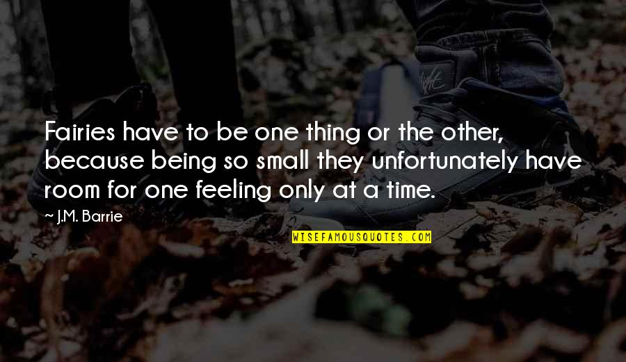 Pan Quotes By J.M. Barrie: Fairies have to be one thing or the