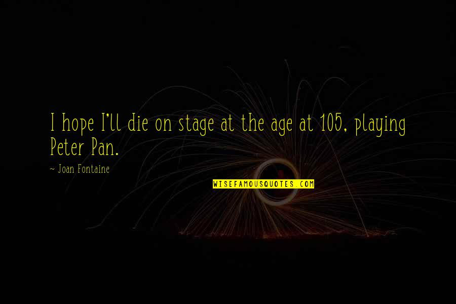 Pan Quotes By Joan Fontaine: I hope I'll die on stage at the